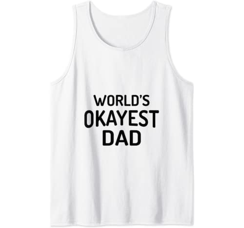 World's Okayest Dad   Funny Father's Day Designs Tank Top