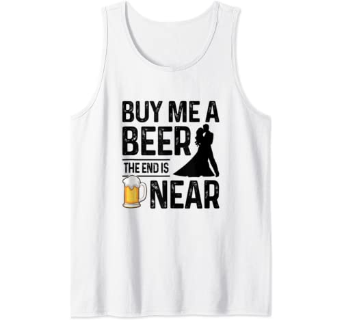 Mens Buy Me A Beer The End Is Near Funny Groom Party Bachelor Tank Top