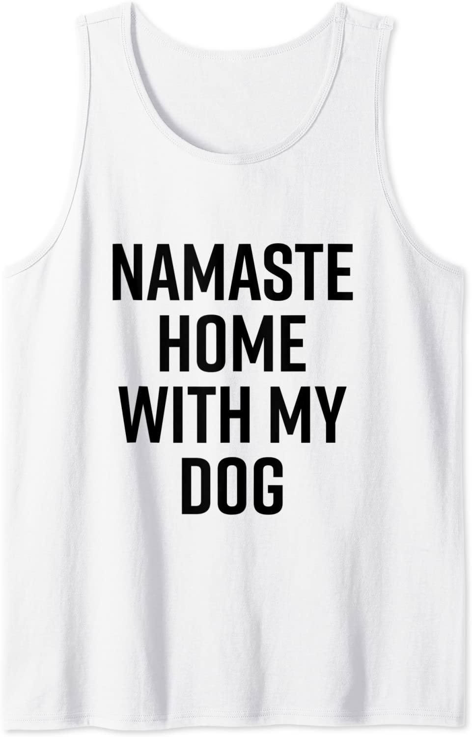 Namaste Home With My Dog Funny Namast'ay Saying Pet Owner Tank Top