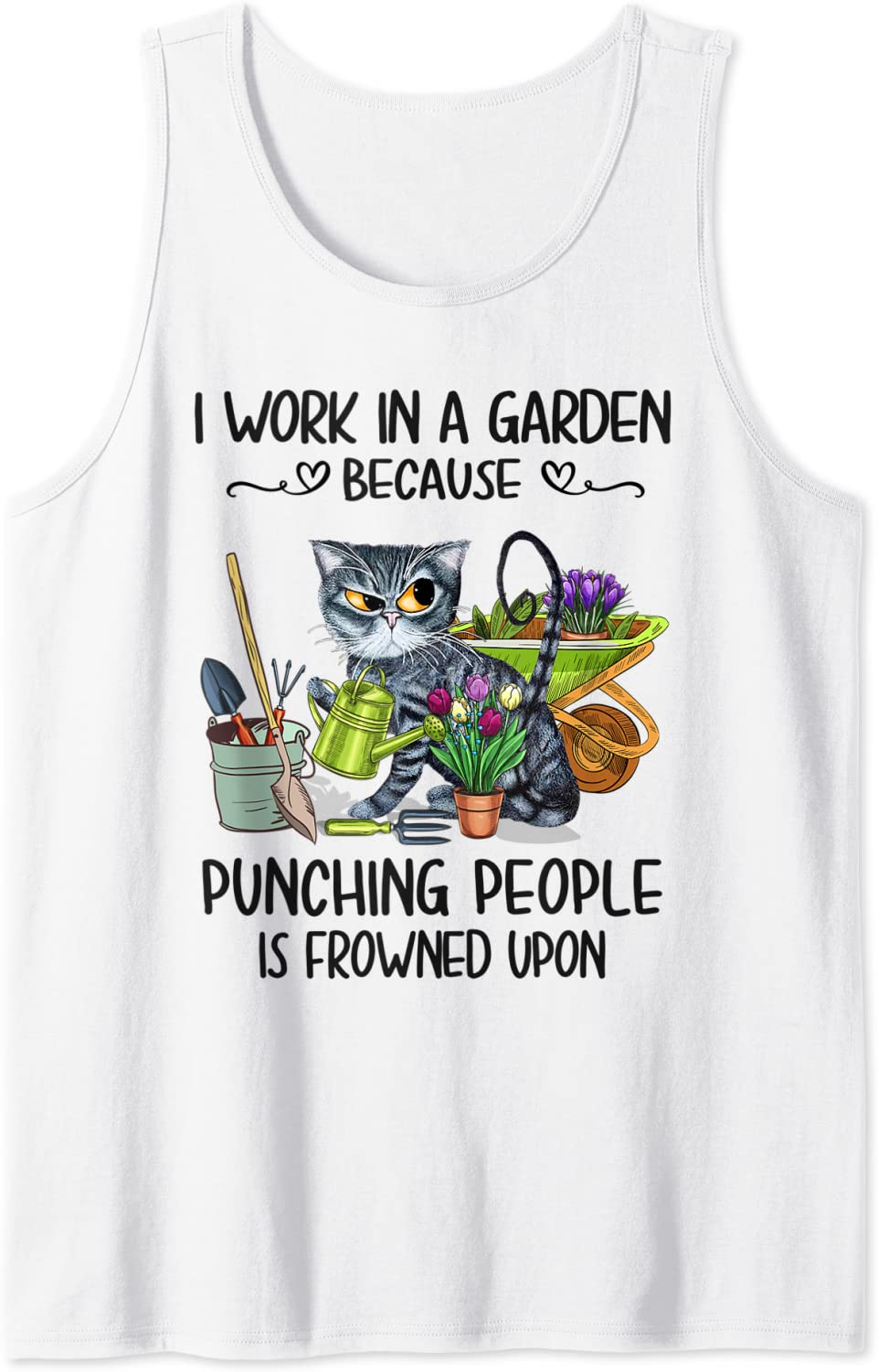 I Work In A Garden Because Punching People Is Frowned Upon Tank Top