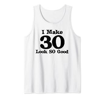 Amazon 30th Birthday Gift Men Women Make 30 Years Old Look So Good Tank Top Clothing