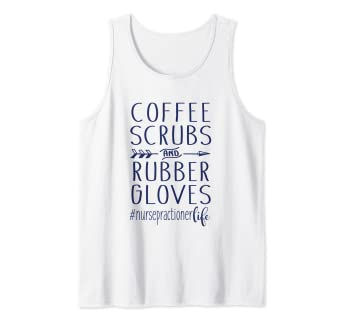 0872b8c19a5 Image Unavailable. Image not available for. Color: Nurse Practitioner Life  Coffee Scrubs & Rubber Gloves Tank Top