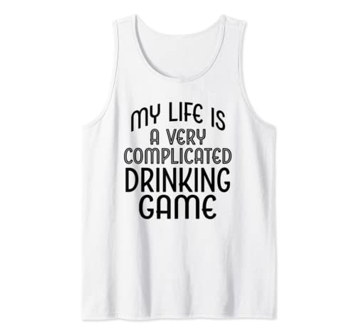 Funny My Life Is A Complicated Drinking Game For Drinkers Tank Top