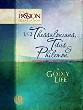 1 & 2 Thessalonians, Titus & Philemon: A Godly Life (The Passion Translation)