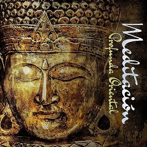 Meditación Profunda Oriental: Sonidos Relajantes para el ...