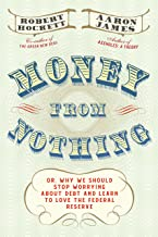 Money From Nothing: Or, Why We Should Stop Worrying About Debt and Learn to Love the Federal Reserve