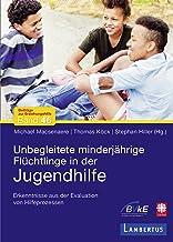 Unbegleitete minderjährige Flüchtlinge in der Jugendhilfe: Erkenntnisse aus der Evaluation von Hilfeprozessen (German Edit...