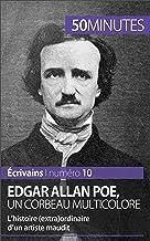 Edgar Allan Poe, un corbeau multicolore: L'histoire (extra)ordinaire d'un artiste maudit (Écrivains t. 10) (French Edition)