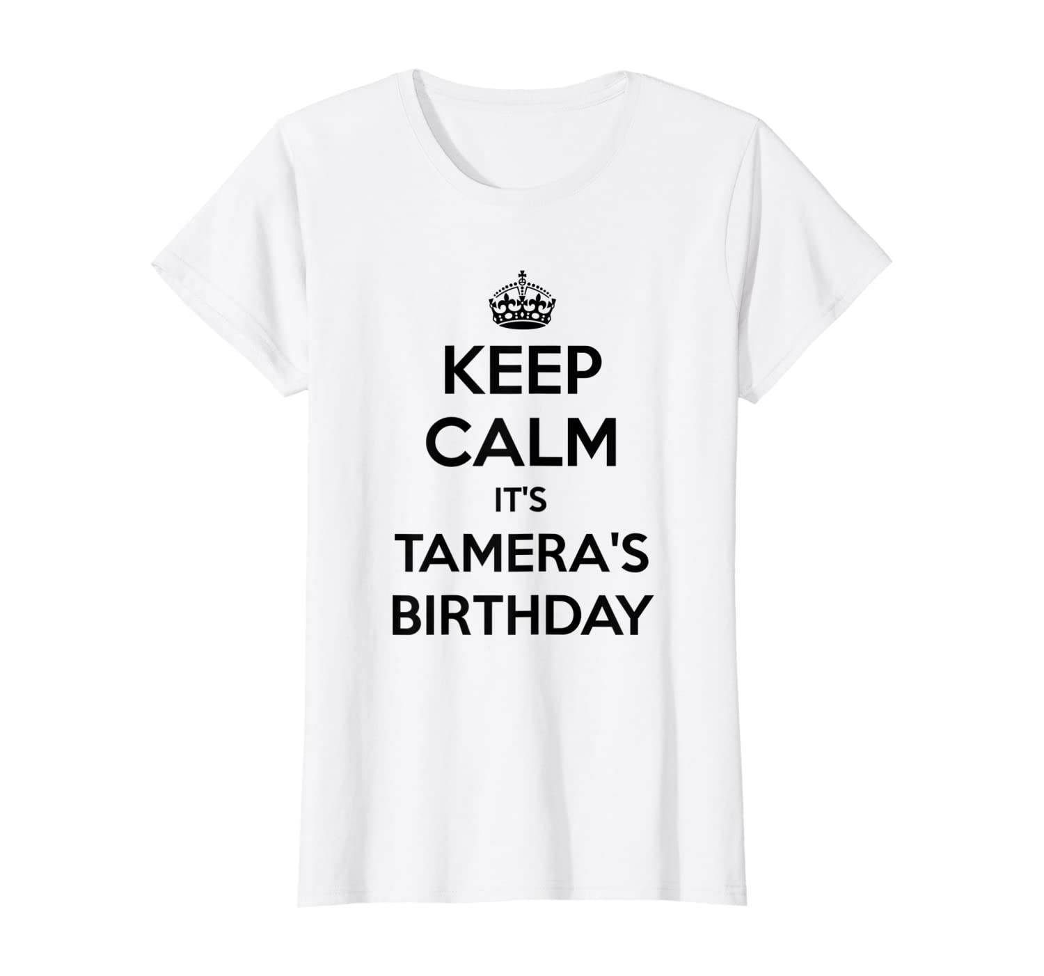 Keep Calm It's Tamera's Birthday Gift Personalized B Day Shirts