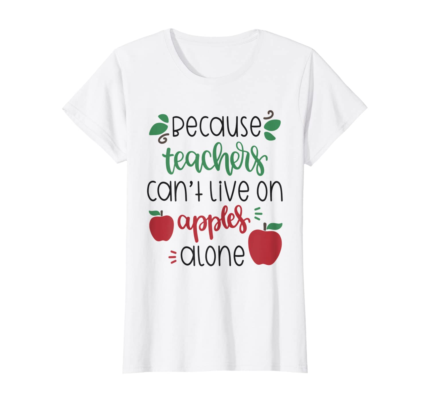 Amazon Com Because Teachers Can T Live On Apples Alone School Shirt Clothing