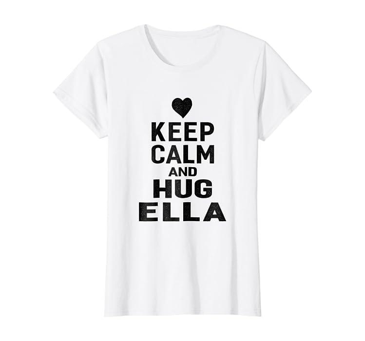 60631da035c1f9 Amazon.com  Keep Calm and Hug Ella First Name T-shirt Women  Clothing
