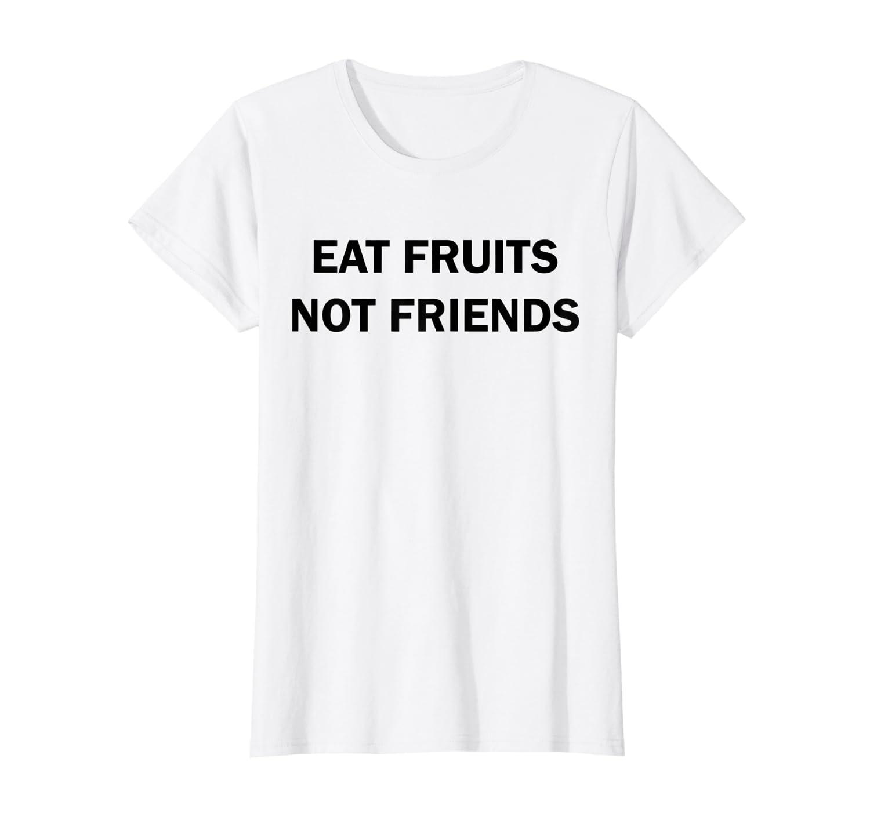 Eat Fruits Not Friends Vegan T-Shirt