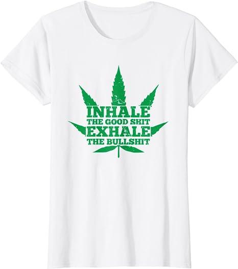 Inhale Good Shit Exhale Bull Shit Funny Tee T-Shirt Fun Sayings Mom Dad Gift Adult Unisex S M L XL 2XL Marijuana Weed Smoker Pot 420 Gift