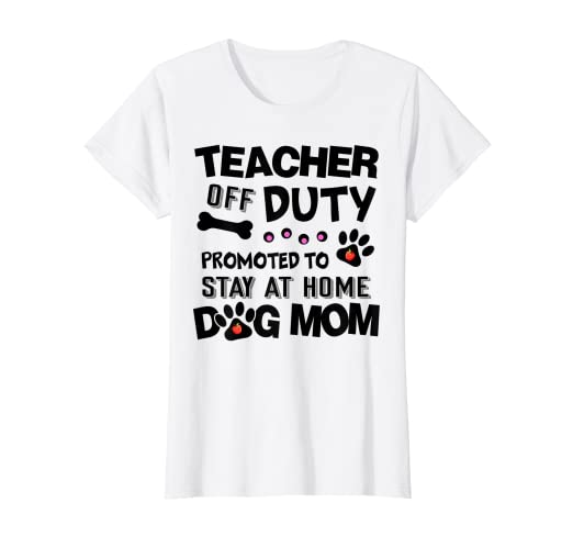 2cf414af00a5 Amazon.com: Womens Teacher Off Duty Promoted To Stay At Home Dog Mom Shirt:  Clothing