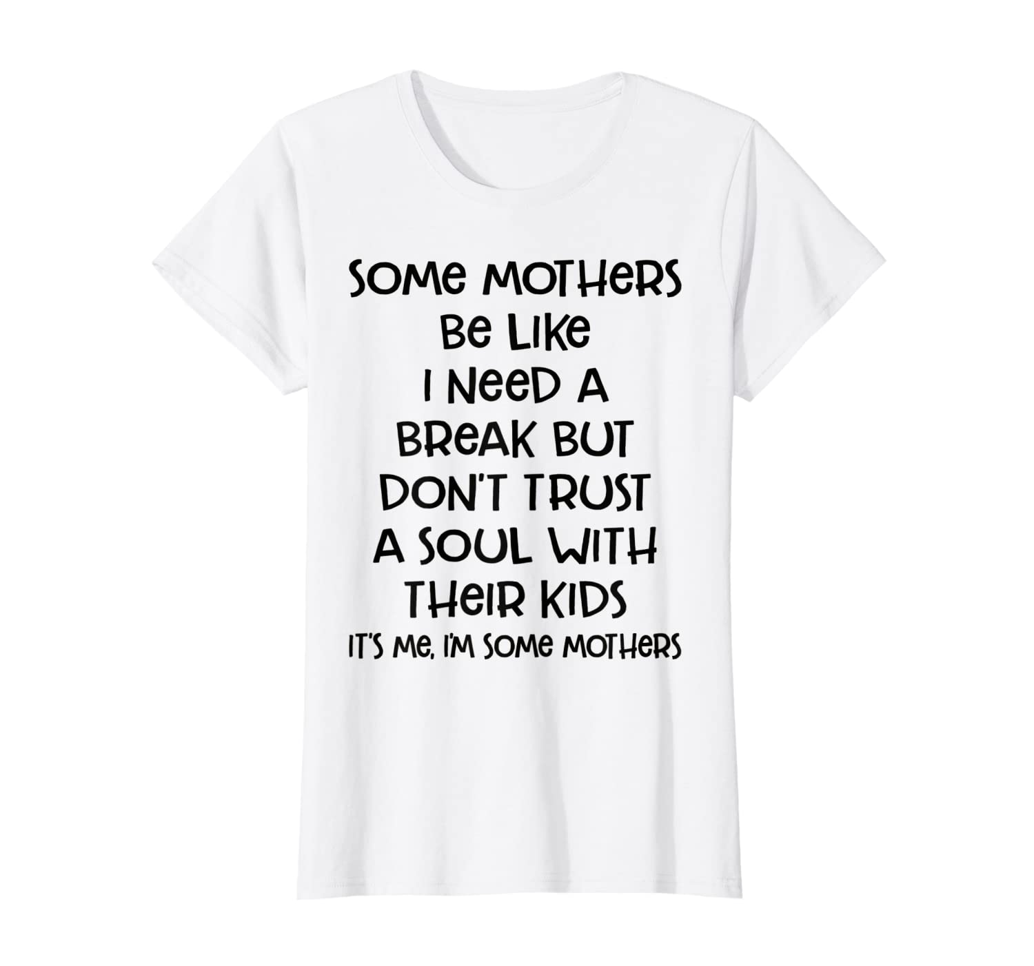 Some Mothers Be Like I Need A Break But Don T Trust A Soul T Shirt