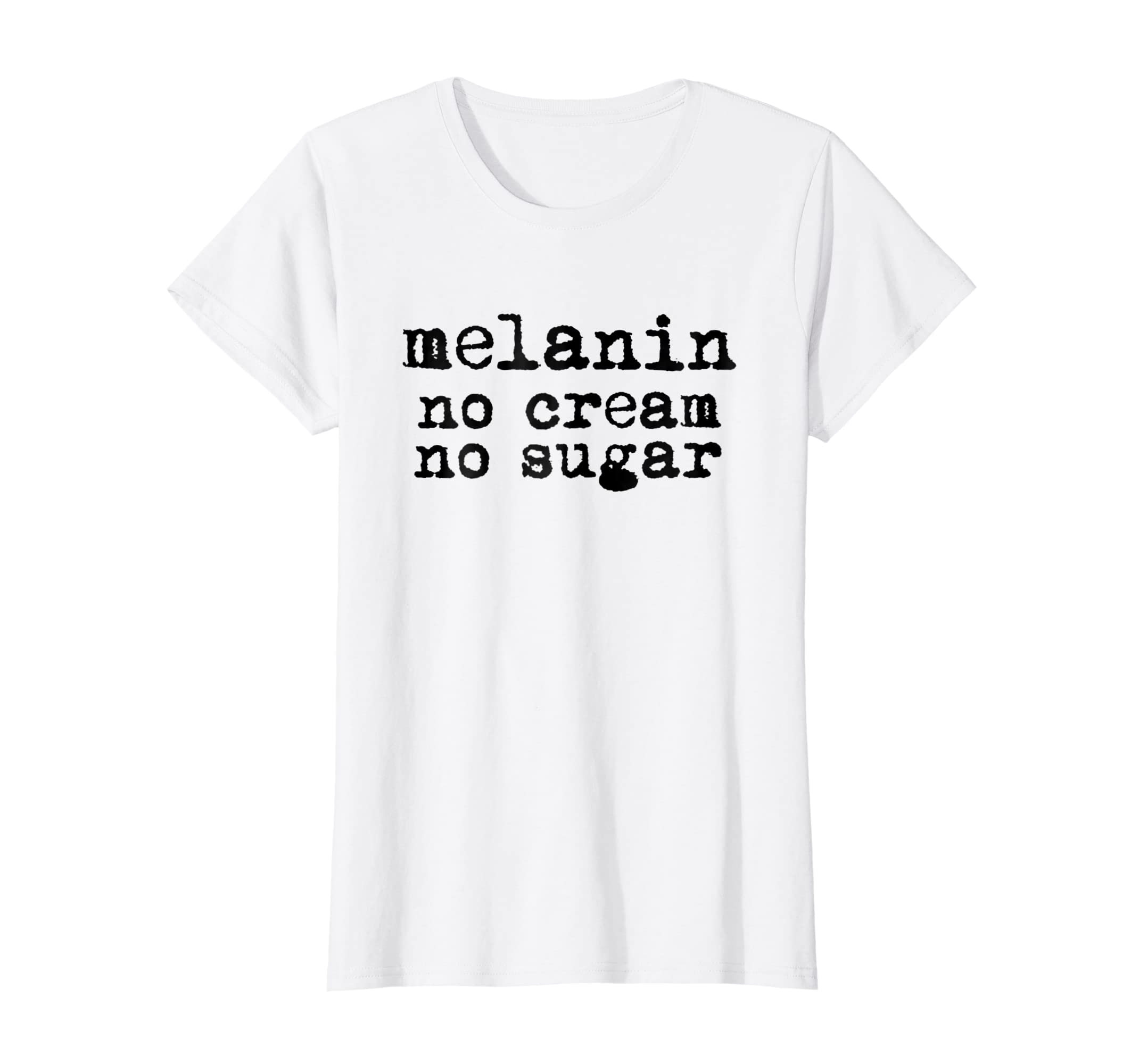 c6d196bd7 Amazon.com: Womens melanin no cream no sugar vintage style gift White T  shirt: Clothing