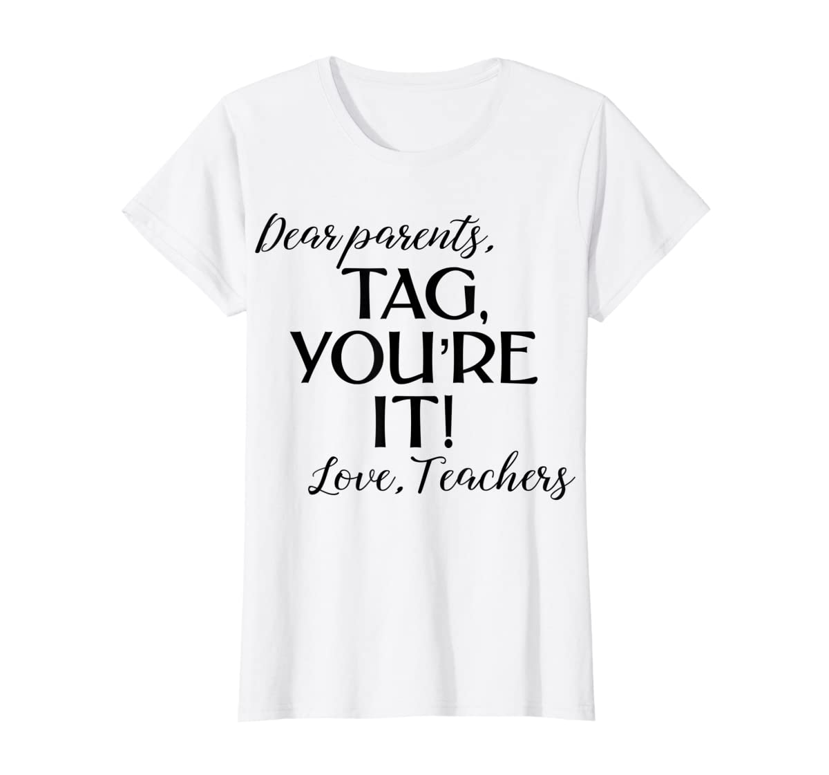 Dear Parents Tag You're It Love Teachers Shirt Last Day Tee-Women's T-Shirt-White