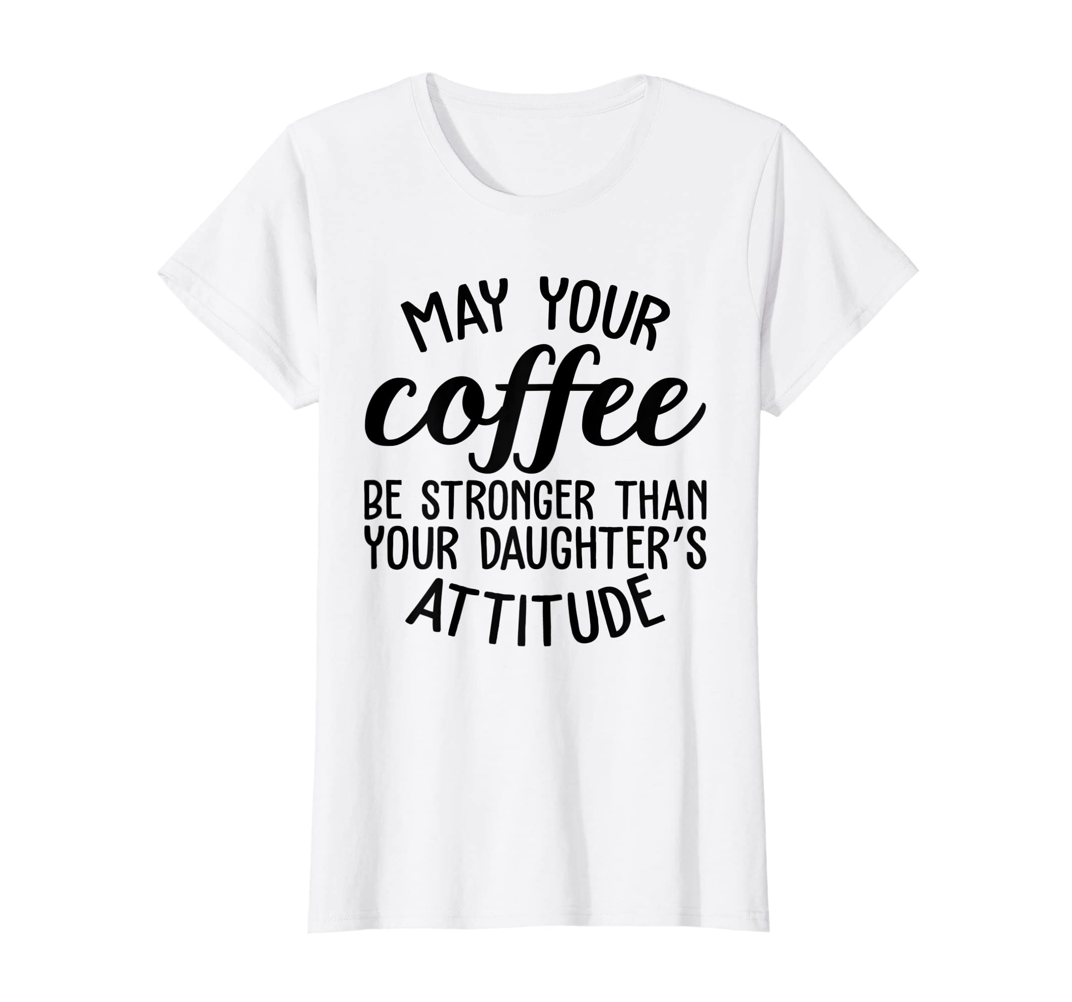 May Your Coffee Be Stronger Than Your Daughters Attitude Mom T-Shirt-ANZ