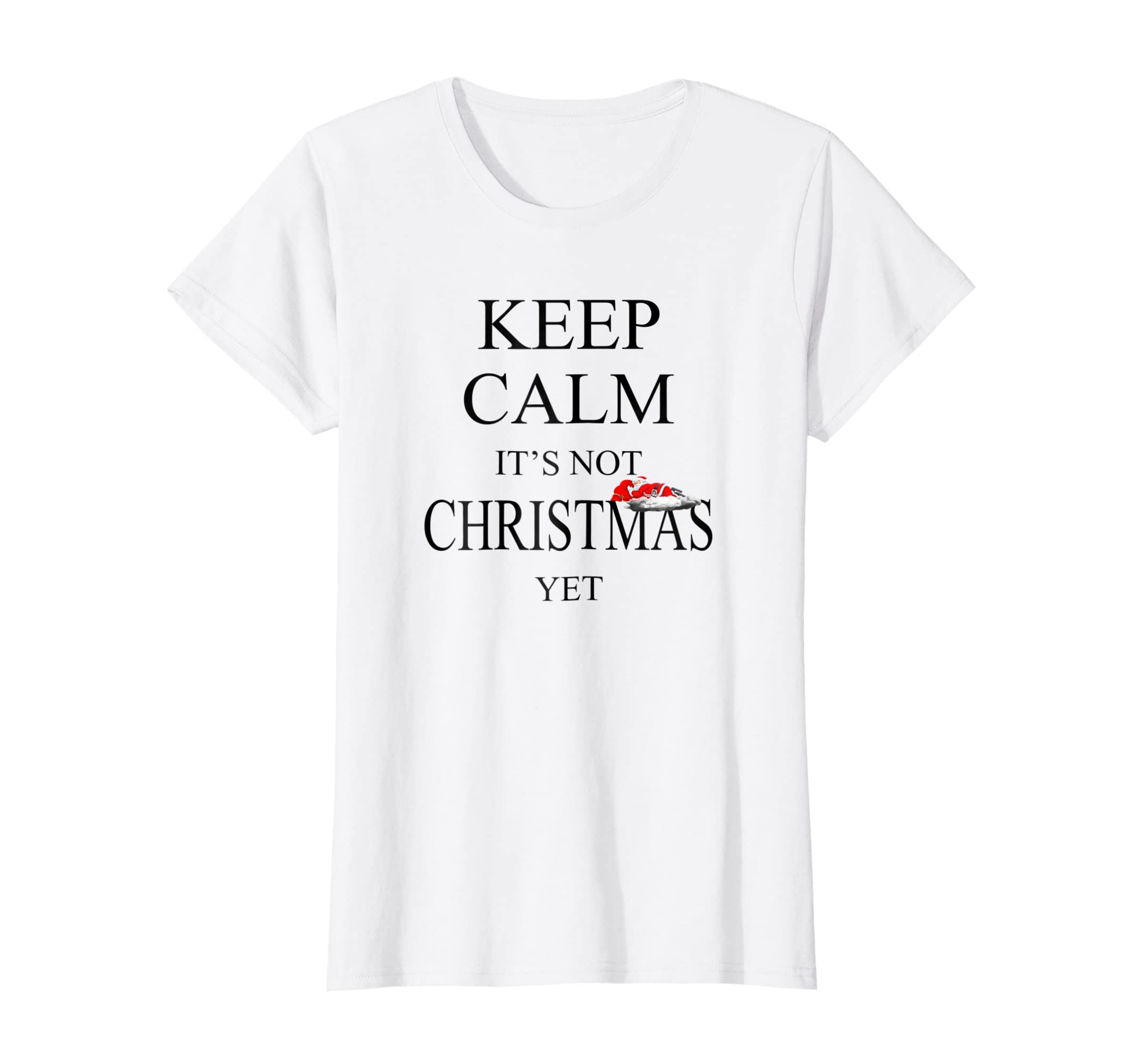 Amazon.com: Keep Calm it\'s not Christmas yet: Clothing