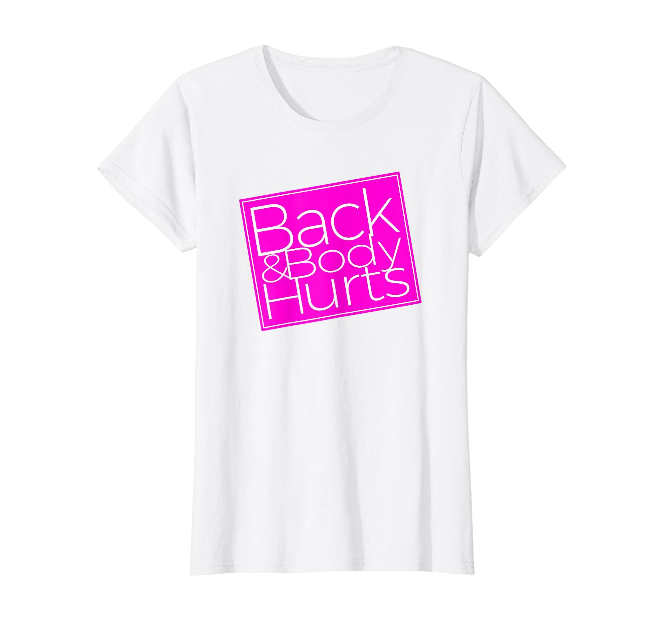 Back & Body Hurts T-Shirt-Loveshirt