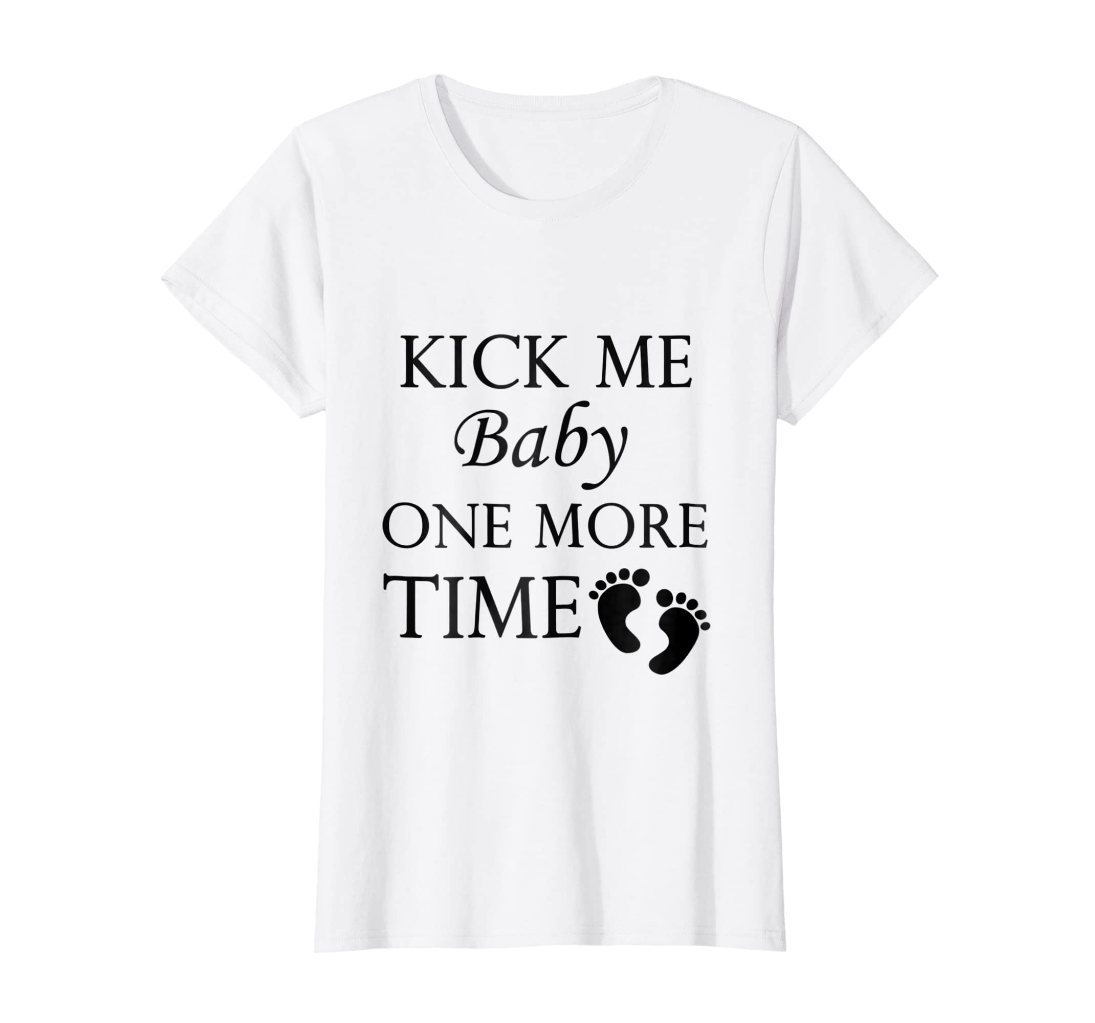 f503269c67b81 Amazon.com: Womens Kick Me Baby One More Time Pregnancy T-Shirt: Clothing