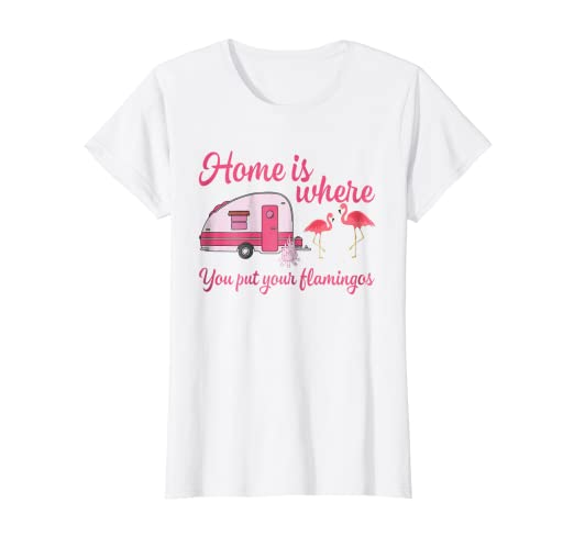 Amazon Com Womens Home Is Where You Put Flamingos Funny Camping T