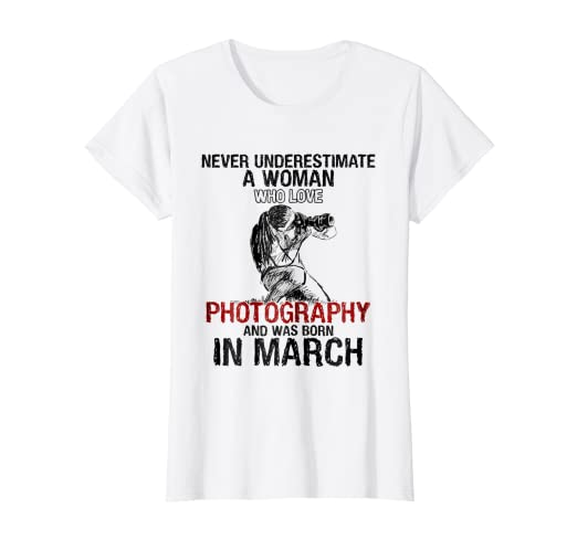 Woman Love Photography Borns In March Birthday T Shirt
