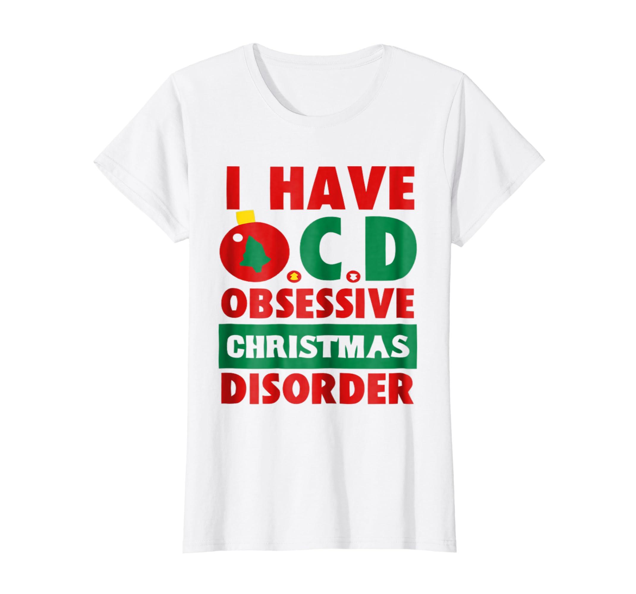 Amazon.com: I HAVE O.C.D OBSESSIVE CHRISTMAS DISORDER Tshirt: Clothing