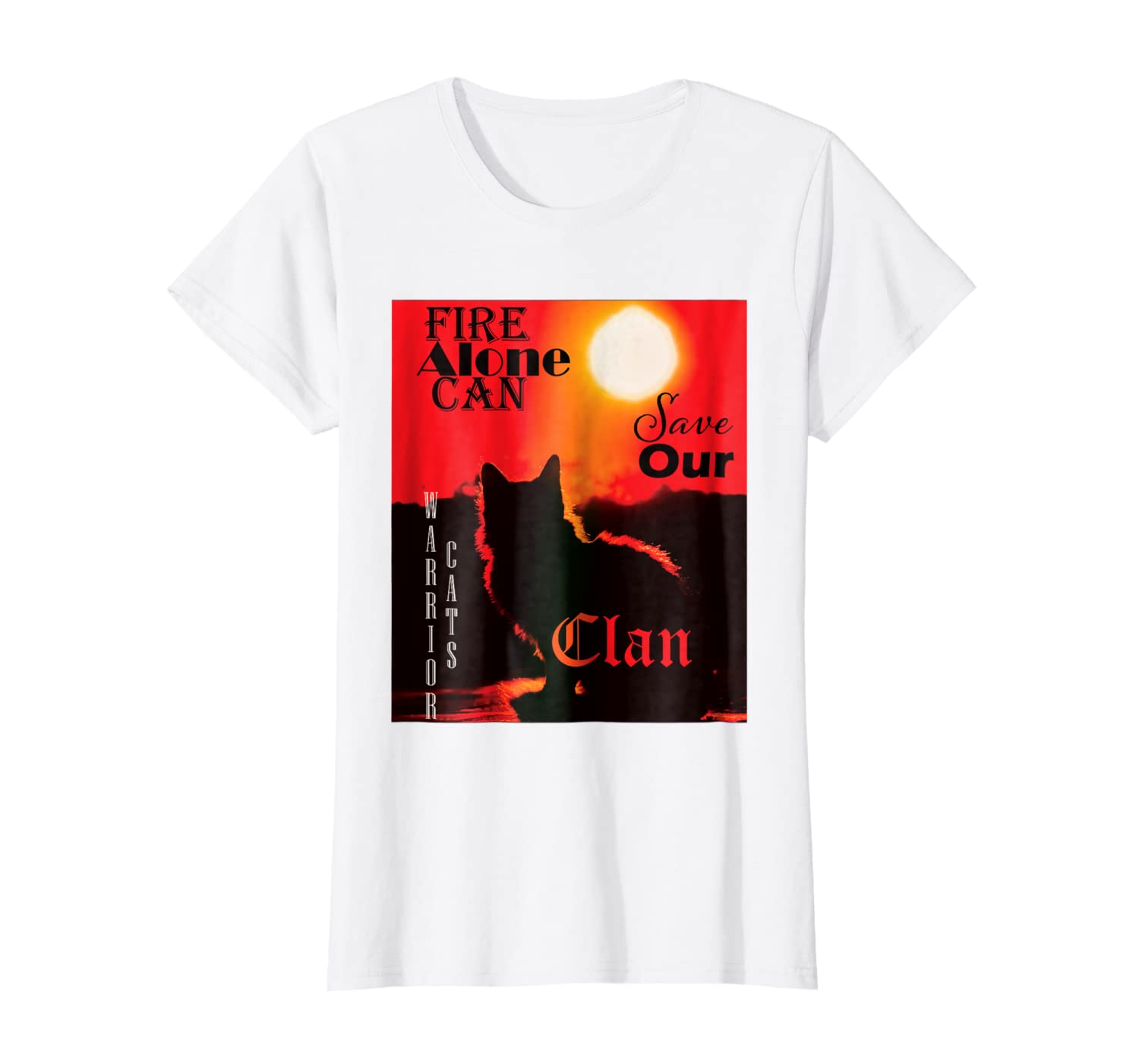 Amazon com: Fire Alone Can Save Our Clan, Warrior Cats T-Shirt: Clothing