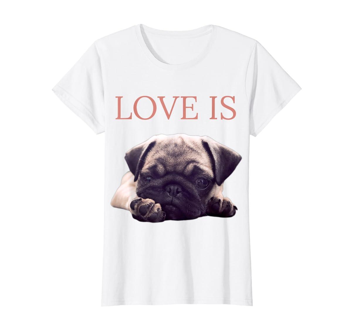 Mothers Day Pug Shirt Women Men Pug Mom Life Tee Love Is Dog-Women's T-Shirt-White