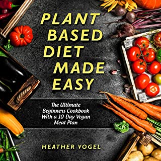 Plant Based Diet Made Easy: The Ultimate Beginners Cookbook with a 10-Day Vegan Meal Plan