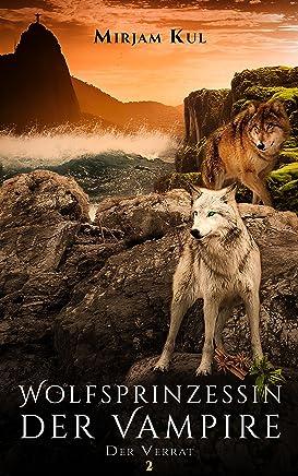 Wolfsprinzessin der Vapire Der Verrat Buch 2Mirjam Kul