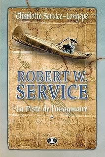 Robert W. Service, T. 1: La Piste de l'imaginaire (French Edition)