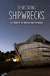 Devastating Shipwrecks: The Down Of The Bristol And The Mexico: Wrecks In Leaves Of Grass