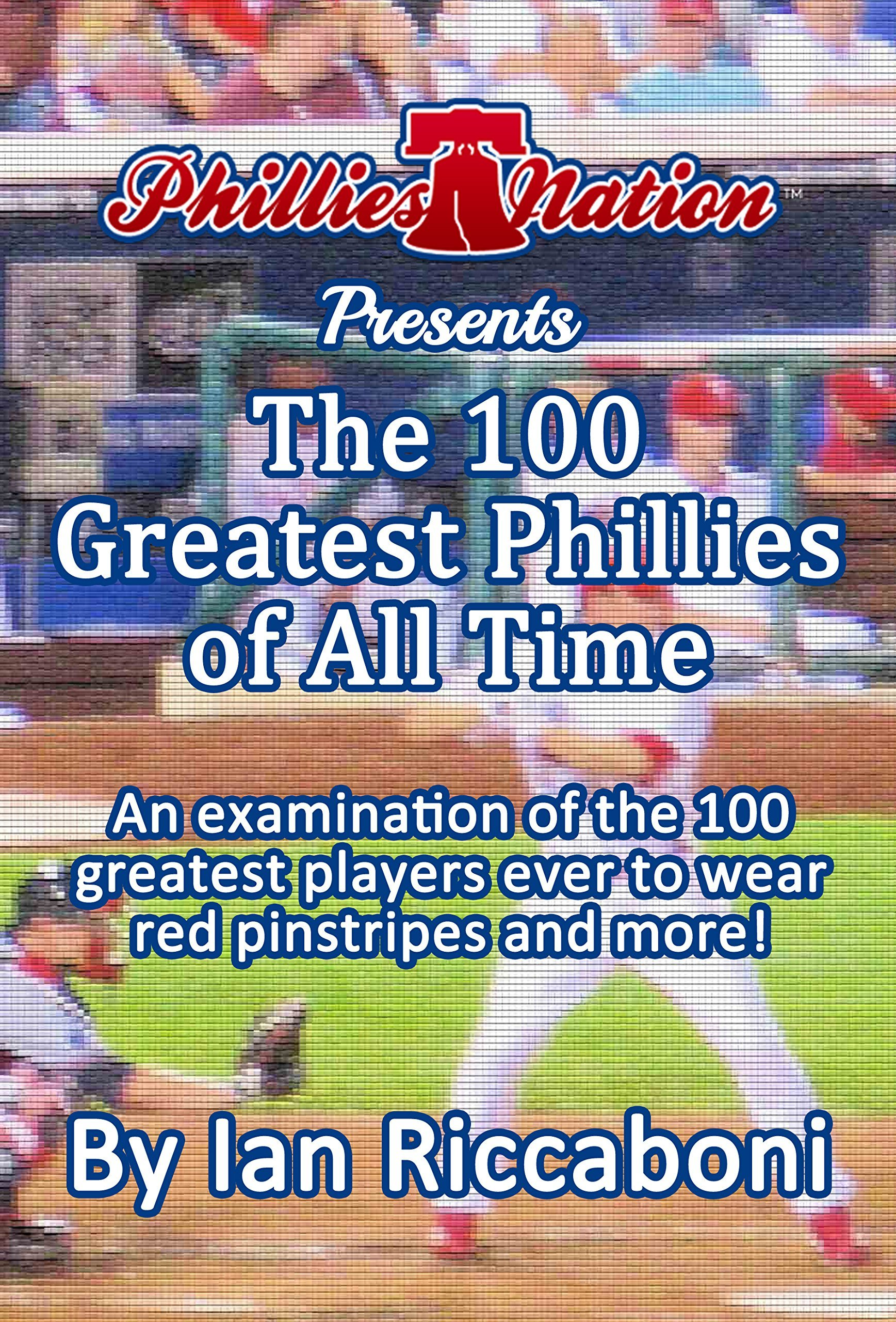 Image OfPhillies Nation Presents The 100 Greatest Phillies Of All Time: An Examination Of The 100 Greatest Players To Wear Red Pin...