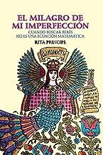 El Milagro de mi imperfección: Cuando buscar bebés no es una ecuación matemática (Spanish Edition)