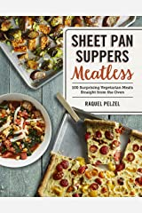 Sheet Pan Suppers Meatless: 100 Surprising Vegetarian Meals Straight from the Oven Kindle Edition