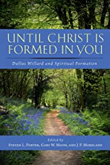 Until Christ Is Formed in You: Dallas Willard and Spiritual Formation Kindle Edition