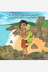 Ti et la Cle Magique: Comment tout a commence (1) (French Edition) Kindle Edition