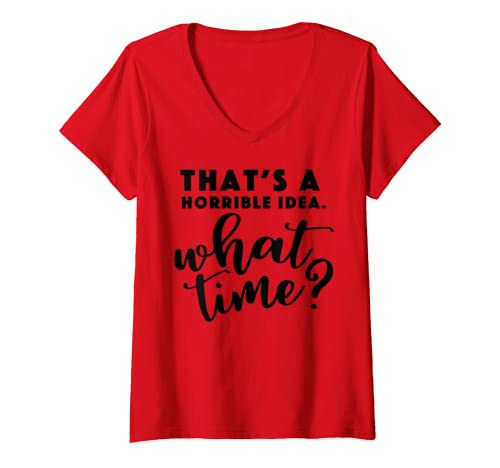 Womens That's A Horrible Idea What Time? Funny V Neck T Shirt V Neck T Shirt