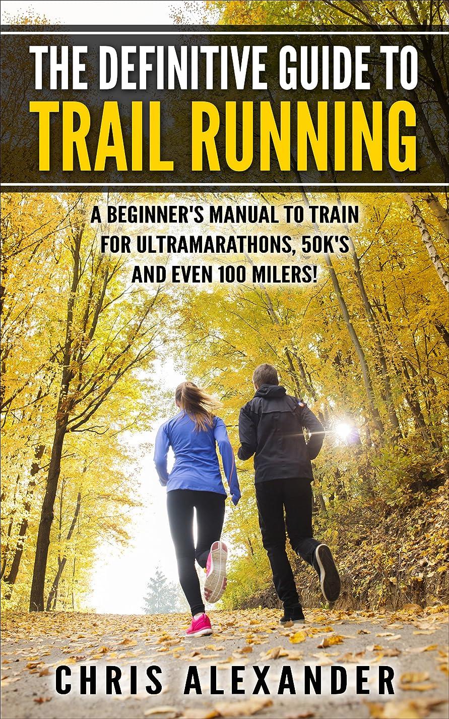 彼女はアクティブペックThe Definitive Guide to Trail Running: A Beginner's Manual to Train for Ultramarathons, 50k's and Even 100 Milers! (English Edition)
