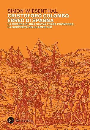Cristoforo Colombo ebreo di Spagna. La ricerca di una nuova terra promessa, la scoperta delle Americhe