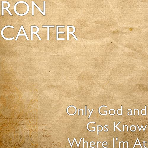 Only God and Gps Know Where Im At de Ron Carter en Amazon ...