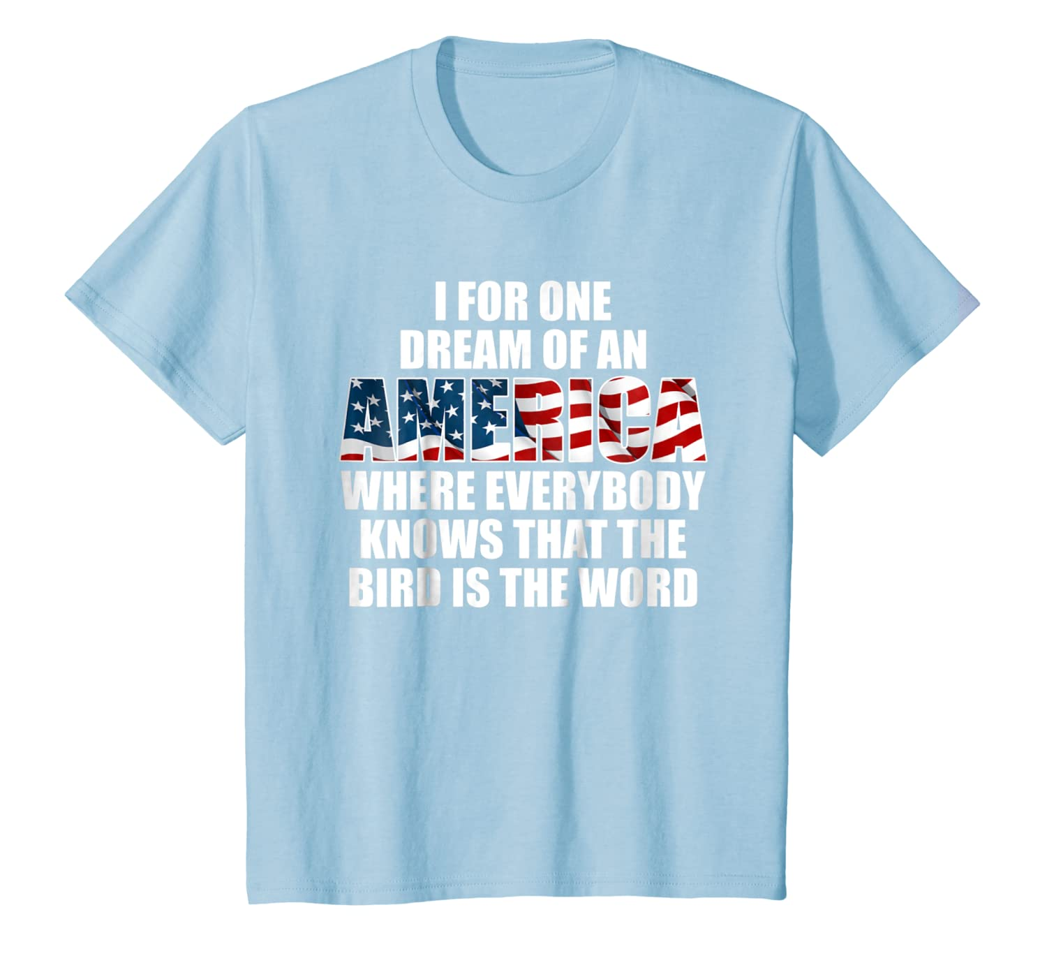 I For One Dream Of America Bird Is The Word Funny T-Shirts