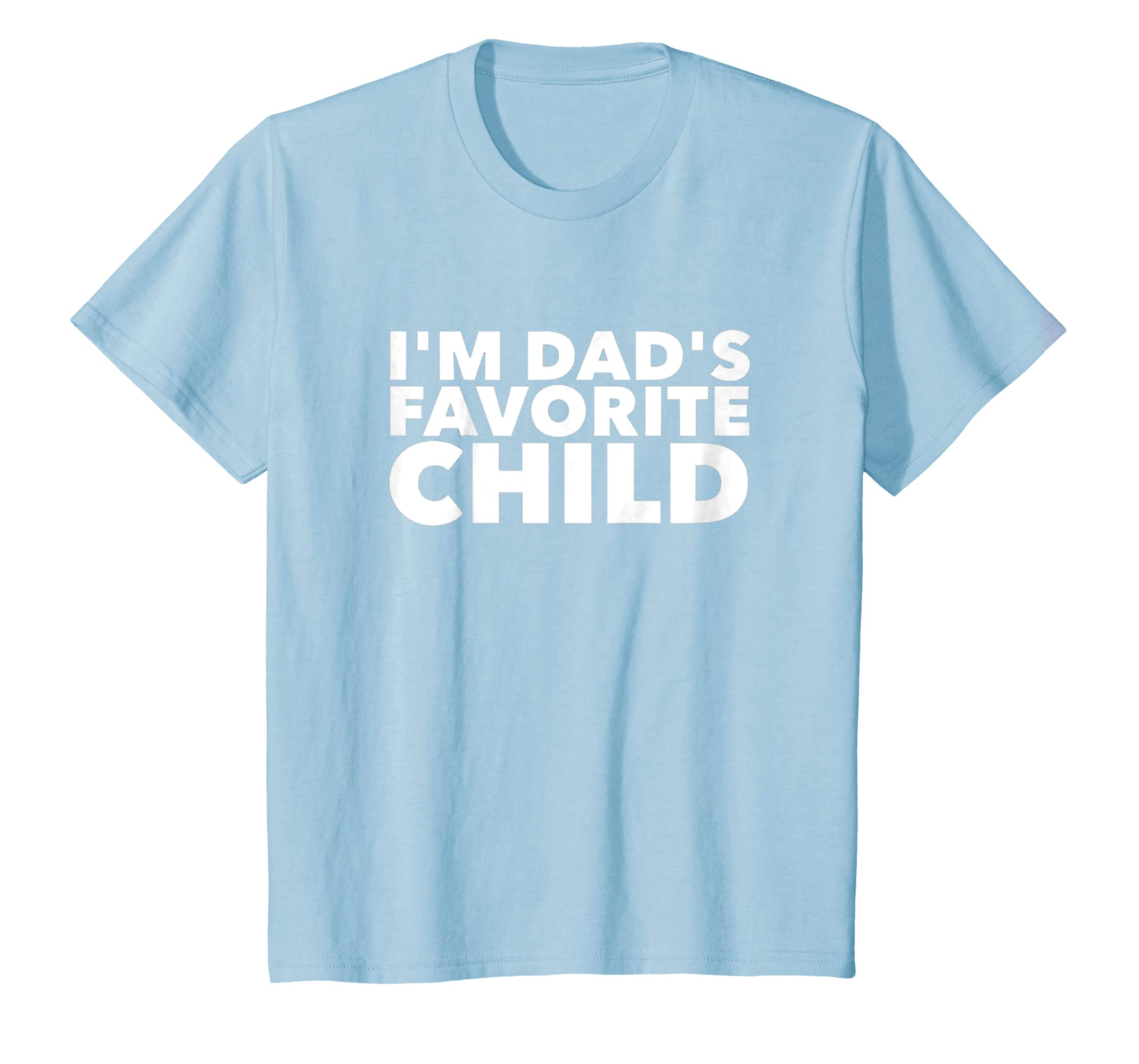 Amazon Im Dads Favorite Child Happy Birthday Family Gift T Shirts Clothing