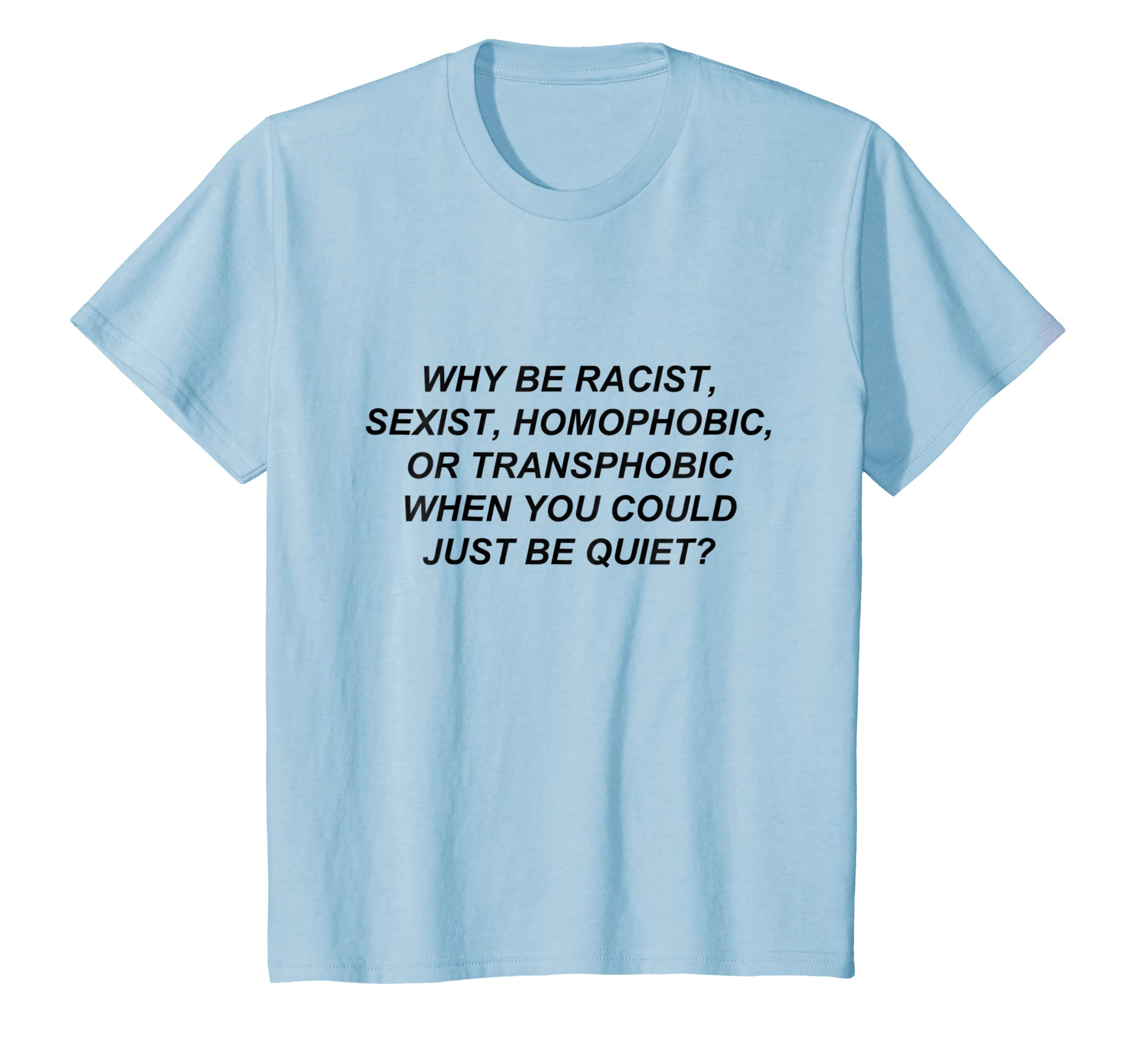 83cf9b96e399 Why Be Racist When You Could Just Be Quiet T-Shirt