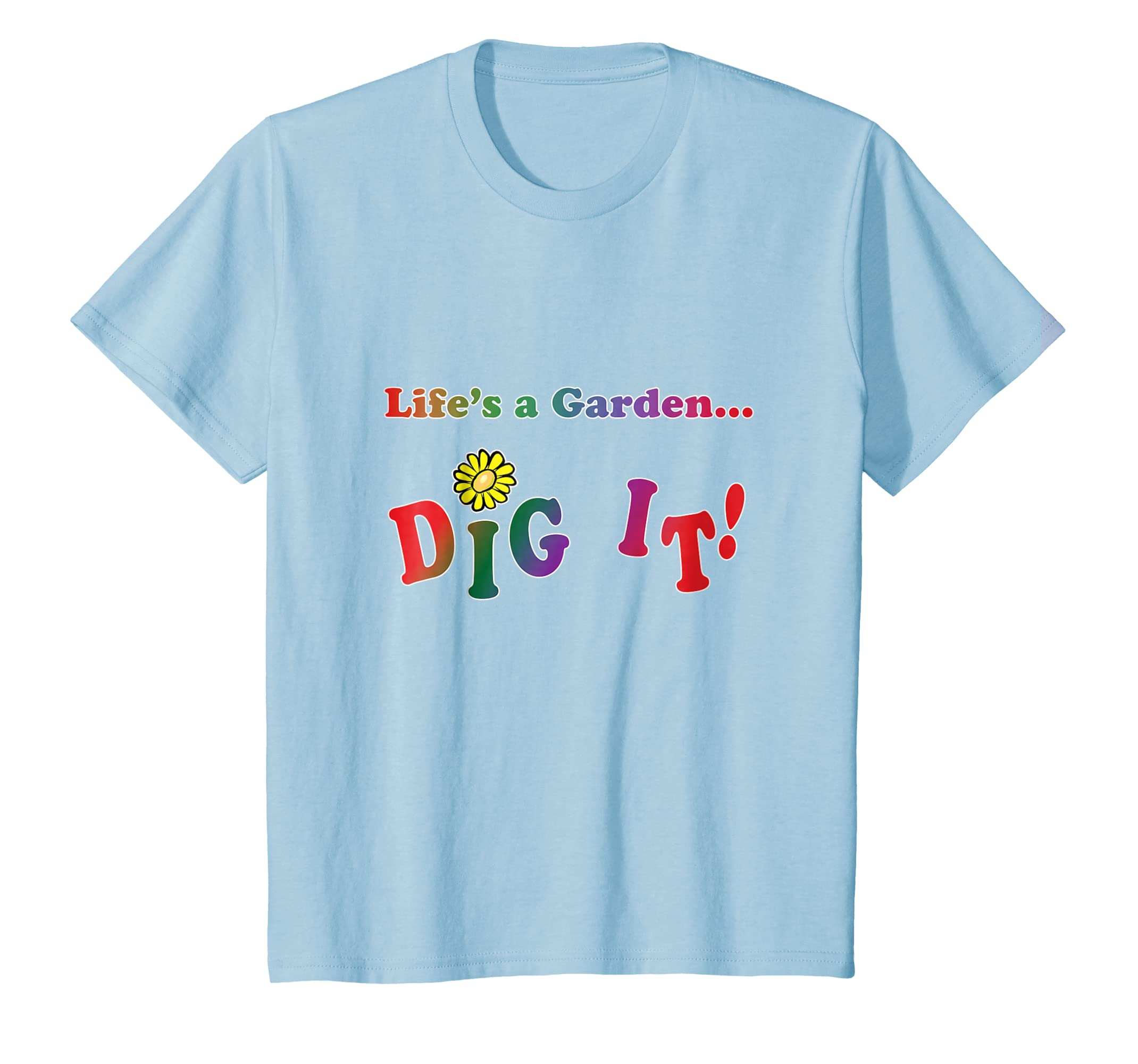 2323347af Amazon.com: TerraShirts: Life's a Garden Dig It T-Shirt: Clothing