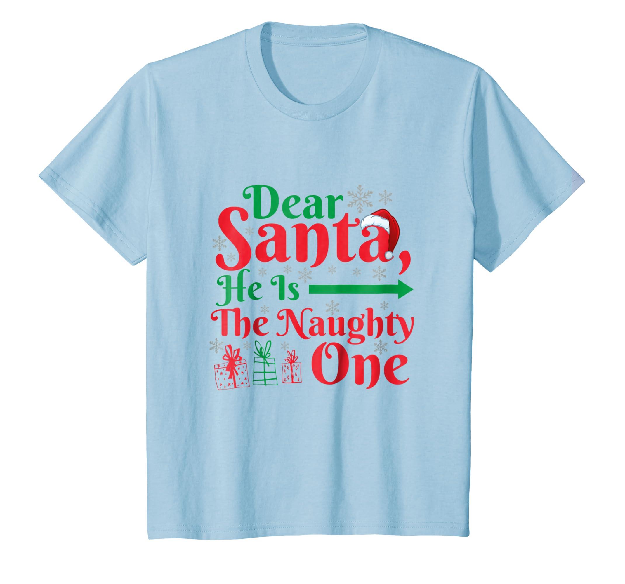 640e55de5 Amazon.com: Dear Santa He Is The Naughty One Shirt Xmas Matching Tee:  Clothing