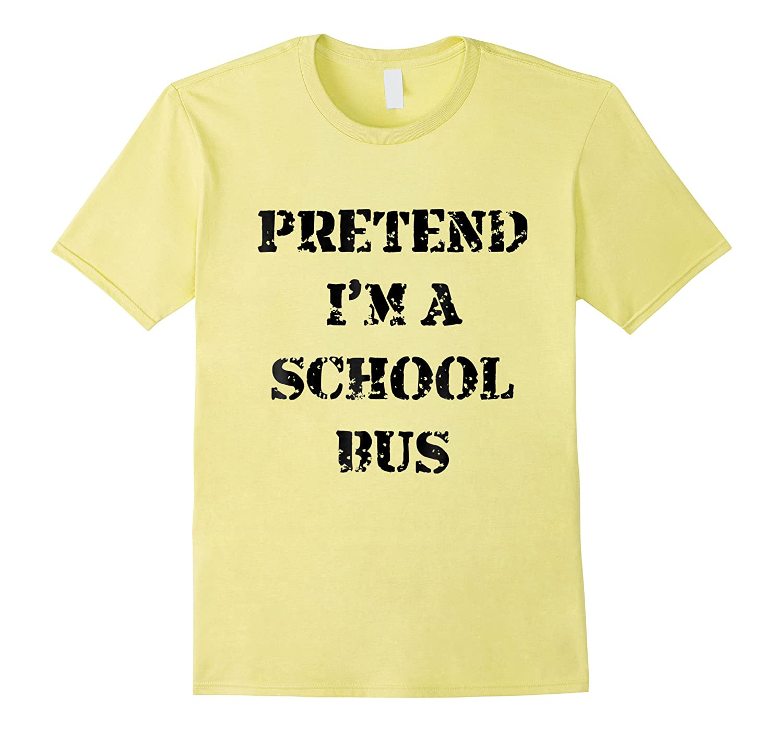 Pretend Im A School Bus Costume Halloween Idea Lazy Shirts
