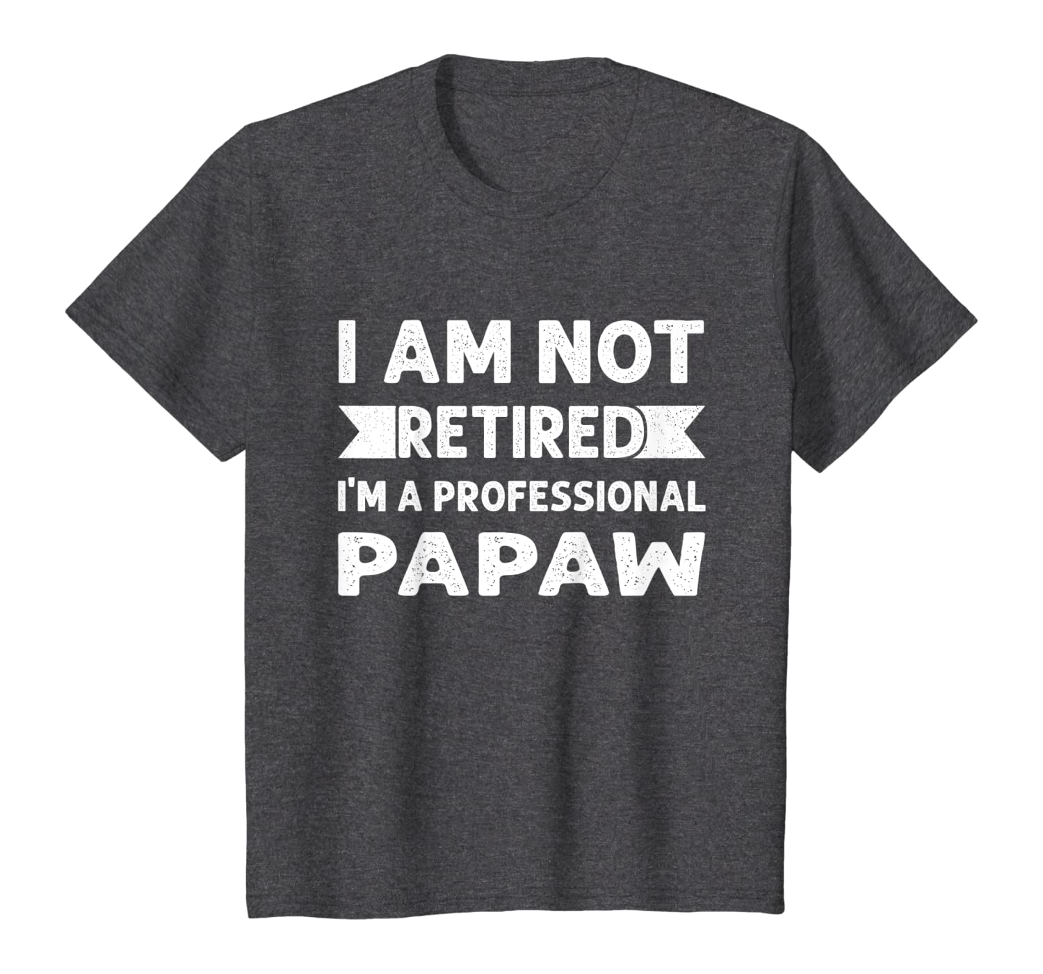I Am Not Retired I Am A Professional Papaw Shirt Fathers Day - Dad T Shirts Up To 5xl